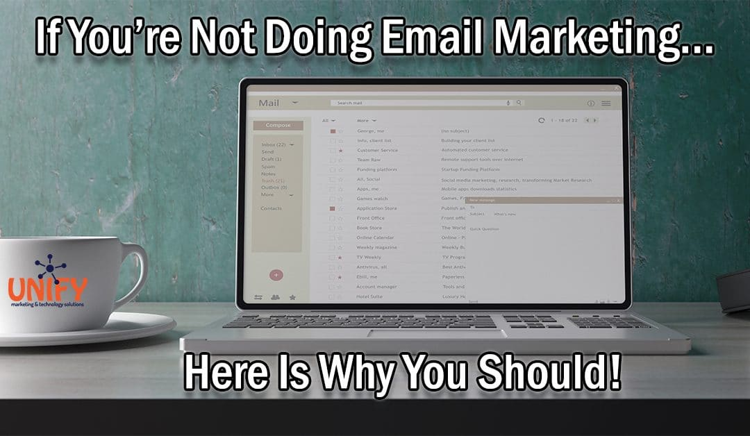 Email Marketing: Why You Should Be Doing It For Your Business